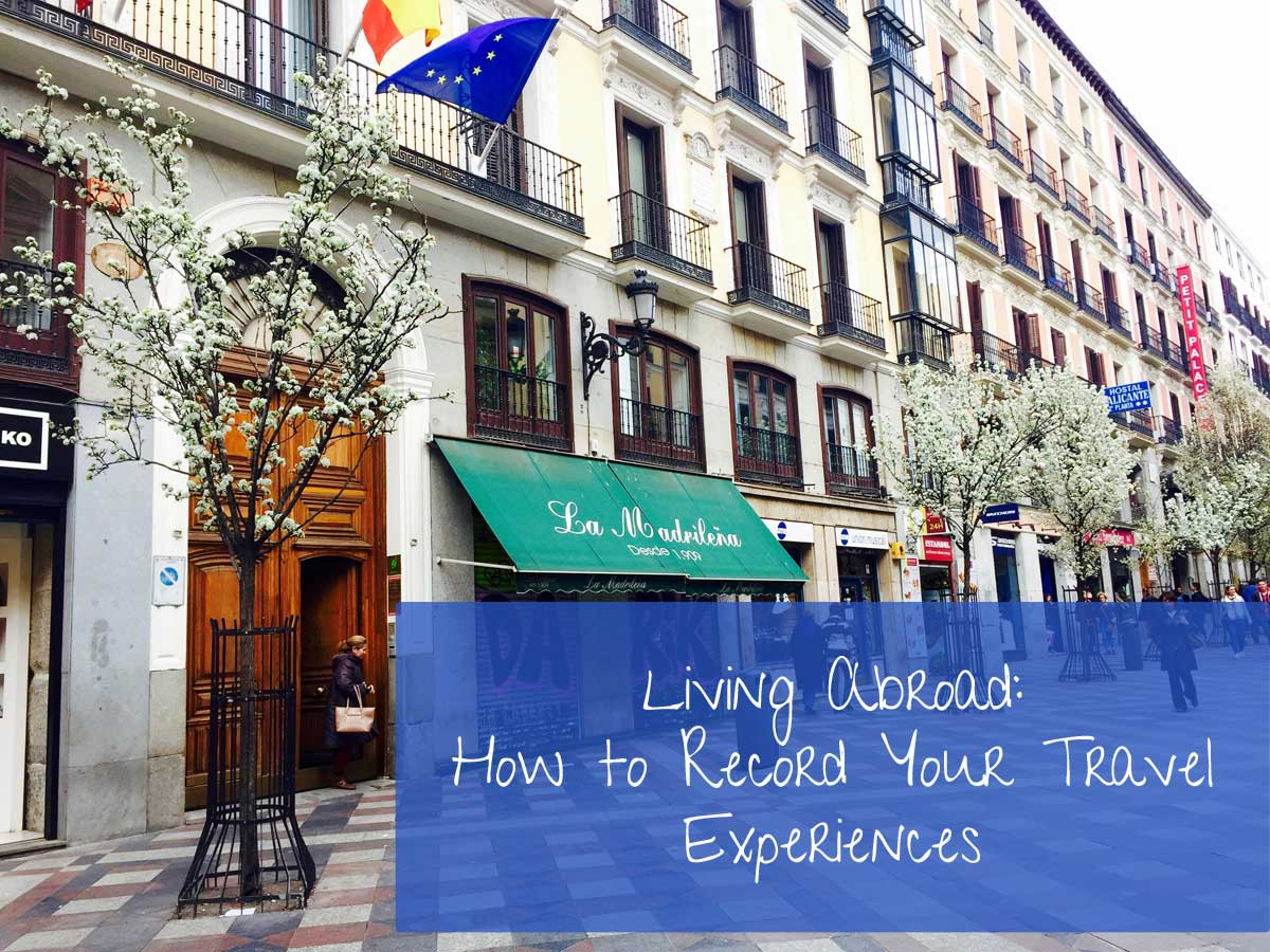 Living Abroad: How to Record your Travel Experiences